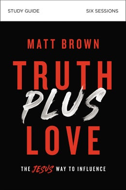 Truth Plus Love Study Guide