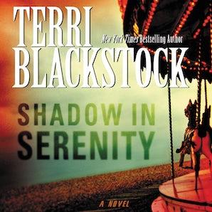 Shadow in Serenity Downloadable audio file UBR by Terri Blackstock