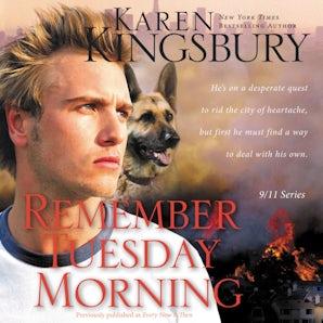 Remember Tuesday Morning Downloadable audio file UBR by Karen Kingsbury