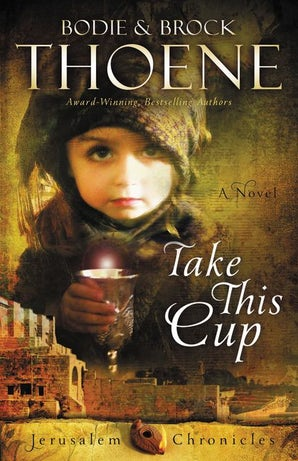 Take This Cup Paperback  by Bodie and Brock Thoene