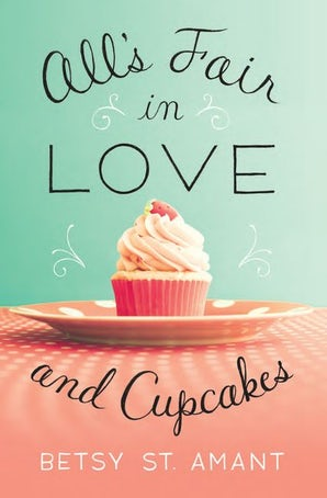 All's Fair in Love and Cupcakes Paperback  by Betsy St. Amant