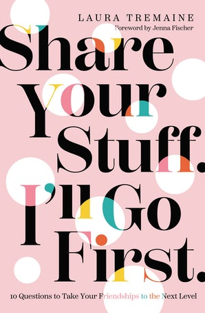 Share Your Stuff. I'll Go First. book image