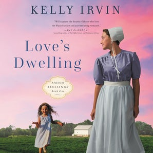 Love's Dwelling Downloadable audio file UBR by Kelly Irvin