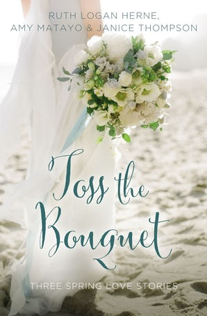 Toss the Bouquet Paperback  by Ruth Logan Herne