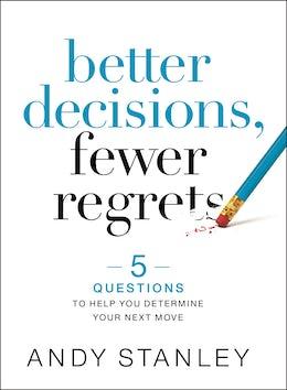 Better Decisions, Fewer Regrets