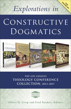 Explorations in Constructive Dogmatics: The Los Angeles Theology Conference Collection, 2013-2017 book image