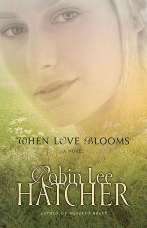 When Love Blooms eBook  by Robin Lee Hatcher