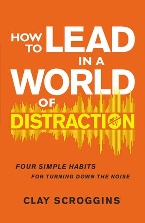How to Lead in a World of Distraction book image