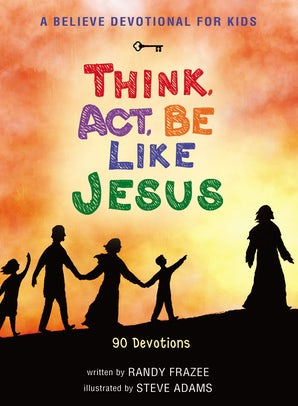 A Believe Devotional for Kids: Think, Act, Be Like Jesus book image