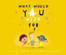 What Would You Wish For?