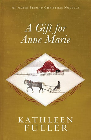 A Gift for Anne Marie eBook DGO by Kathleen Fuller