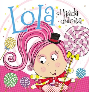 Lola el hada dulcita Hardcover  by Lara Ede