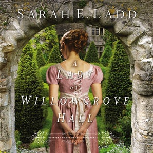 A Lady at Willowgrove Hall Downloadable audio file UBR by Sarah E. Ladd
