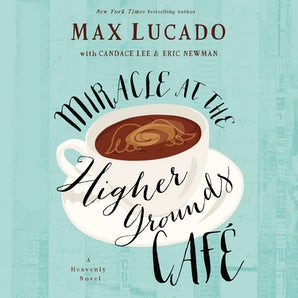 Miracle at the Higher Grounds Cafe Downloadable audio file UBR by Max Lucado