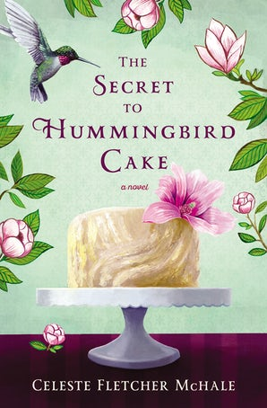 The Secret to Hummingbird Cake Paperback  by Celeste Fletcher McHale