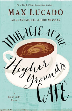 Miracle at the Higher Grounds Cafe Paperback  by Max Lucado