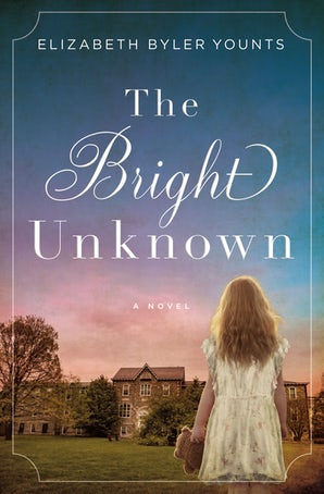 The Bright Unknown Paperback  by Elizabeth Byler Younts