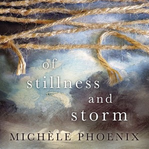 Of Stillness and Storm Downloadable audio file UBR by Michele Phoenix