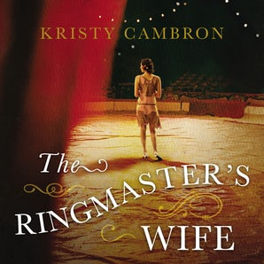 The Ringmaster's Wife Downloadable audio file UBR by Kristy Cambron