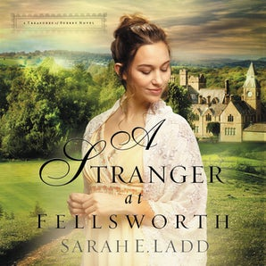 A Stranger at Fellsworth Downloadable audio file UBR by Sarah E. Ladd