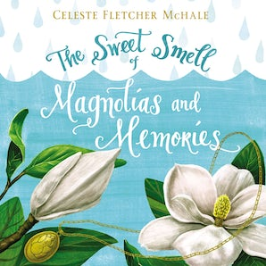 The Sweet Smell of Magnolias and Memories Downloadable audio file UBR by Celeste Fletcher McHale