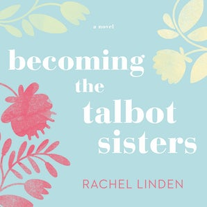 Becoming the Talbot Sisters Downloadable audio file UBR by Rachel Linden
