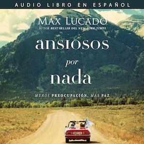 Ansiosos por nada Downloadable audio file UBR by Max Lucado