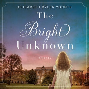 The Bright Unknown Downloadable audio file UBR by Elizabeth Byler Younts