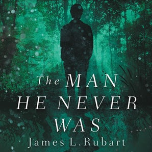 The Man He Never Was Downloadable audio file UBR by James L. Rubart