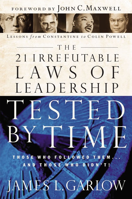 The 21 Irrefutable Laws Of Leadership Tested By Time