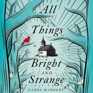 All Things Bright and Strange Downloadable audio file UBR by James Markert