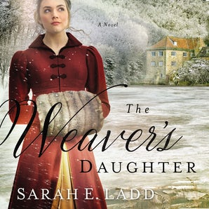 The Weaver's Daughter Downloadable audio file UBR by Sarah E. Ladd