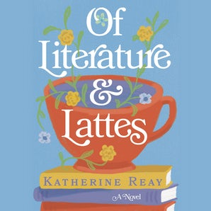 Of Literature and Lattes Downloadable audio file UBR by Katherine Reay