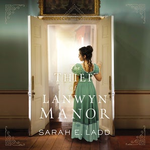 The Thief of Lanwyn Manor Downloadable audio file UBR by Sarah E. Ladd