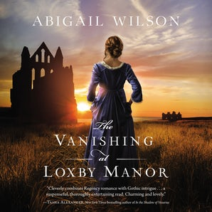 The Vanishing at Loxby Manor Downloadable audio file UBR by Abigail Wilson