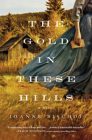 The Gold in These Hills Paperback  by Joanne Bischof