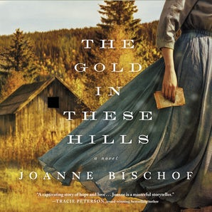 The Gold in These Hills Downloadable audio file UBR by Joanne Bischof