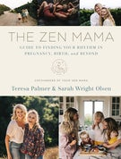 The Zen Mama Guide to Finding Your Rhythm in Pregnancy, Birth, and Beyond