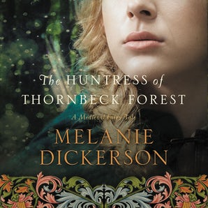 The Huntress of Thornbeck Forest Downloadable audio file  by Melanie Dickerson