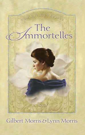 The Immortelles Paperback  by Gilbert Morris