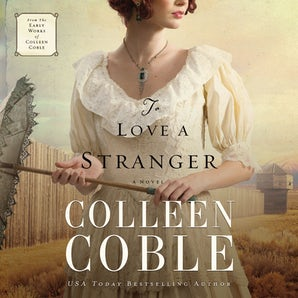 To Love a Stranger Downloadable audio file UBR by Colleen Coble
