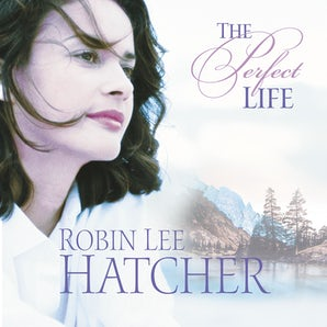 The Perfect Life Downloadable audio file UBR by Robin Lee Hatcher