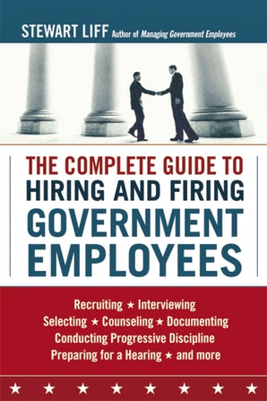 The Complete Guide to Hiring and Firing Government Employees book image