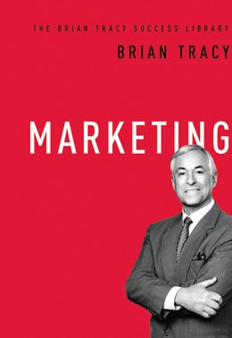 Marketing (The Brian Tracy Success Library)