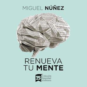 Renueva tu mente Downloadable audio file UBR by Miguel Dr. Núñez