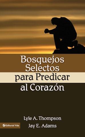 Bosquejos selectos para predicar al corazón book image