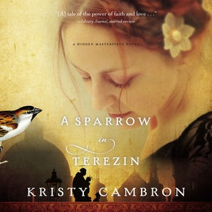 A Sparrow in Terezin Downloadable audio file UBR by Kristy Cambron