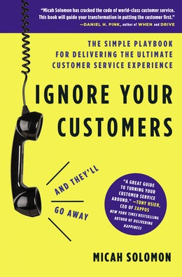 Ignore Your Customers (and They