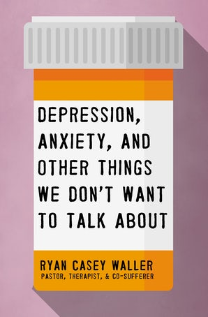 Depression, Anxiety, and Other Things We Don't Want to Talk About book image