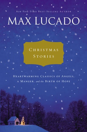 Christmas Stories Hardcover  by Max Lucado